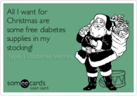 Please Santa, help a diabetic out.: All I want for  Christmas are  some free diabetes  supplies in my  stocking!  Type 1 Diabetes Memes  somee cards  user card. Please Santa, help a diabetic out.