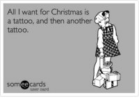 Tattoos, Tbh, and Tattoo: All I want for Christmas is  a tattoo, and then another  tattoo  cards  SOm  ee  user card tbh