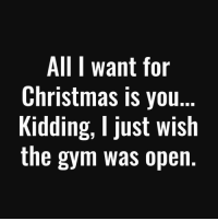 All I Want for Christmas Is You, Christmas, and Gym: All I want for  Christmas is you.  Kidding, I just wish  the gym was open If only 😂😭