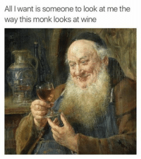 Wine, Monk, and Que: All I want is someone to look at me the  way this monk looks at wine <p>Solo quiero que alguien me mire como ese monje mira a ese vino *_*</p>