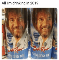 Drinking, Energy, and Instagram: All I'm drinking in 2019  E ENERY DIN  TVE ENERGY DRI If Bob Ross had an Instagram account it would be @tanksgoodnews
