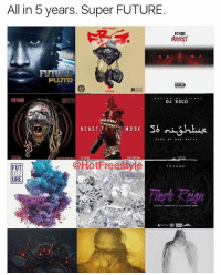 SUPER Future Which one of these albums are you favorite ones? Monster was beast Via @hotfreestyle: All in 5 years. Super FUTURE  UTRE PRESENTS  FUTURE  HONEST  PLUTO  THE MOVE  FUTURE  ONSTE  Esco…..  DJ  @HotFreestyle  FUTURE  URE SUPER Future Which one of these albums are you favorite ones? Monster was beast Via @hotfreestyle