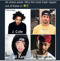 nah like fr, do people actually think j cole is ass or are they just joking around?: All Jokes aside. Who the most trash rapper  out of these 4?  @africannigga  J. Cole  Russ  il X  al  Joyner Lúcas nah like fr, do people actually think j cole is ass or are they just joking around?