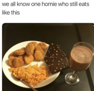 I like this food: all know one homie who still eats  like this I like this food