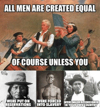 Truth be told 💯 Repost @flag_of_aztlan: This one seemed to tick off a lot of racists please like and share. fourthofjuly 4thofjuly maga america hypocrisy: ALL MEN ARE CREATED EQUAL  OF COURSE UNLESS YOU  WERE PUTON WERE FORCED  RESERVATIONS INTO SLAVERY IN YOUROWN COUNTRY  ERE MADEA FOREIGNER Truth be told 💯 Repost @flag_of_aztlan: This one seemed to tick off a lot of racists please like and share. fourthofjuly 4thofjuly maga america hypocrisy