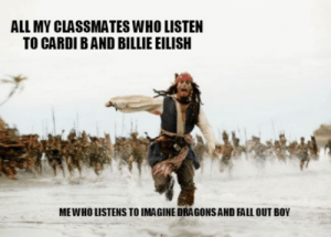 I guess I'll die in a hole this year!¯\_(ツ)_/¯: ALL MY CLASSMATES WHO LISTEN  TO CARDI BAND BILLIE EILISH  MEWHO LISTENS TO IMAGINE DRAGONS AND FALL OUT BOY I guess I'll die in a hole this year!¯\_(ツ)_/¯