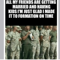 Friends, Formation, and Kids: ALL MY FRIENDS ARE GETTING  MARRIED AND HAVING  KIDS, I'M JUST GLADI MADE  IT TO FORMATION ON TIME Seen this!