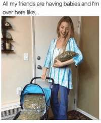 Friends, Girl Memes, and Babies: All my friends are having babies and I'm  over here like... Sweet child of mineeee