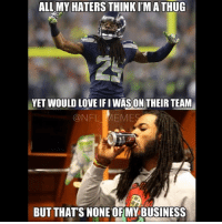 Nfl Meme: ALL MY  HATERS THINK l'MATHUG  YET WOULD LOVE IFI WASON THEIR TEAM  @NFL MEME  BUT THATS NONE OFMY BUSINESS