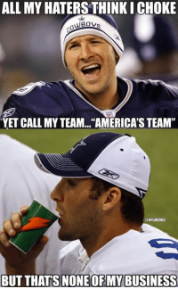 "Memes, Nfl, and Tony Romo: ALL MY HATERS THINKICHOKE  YET CALL MY TEAM.. ""AMERICA'S TEAM""  ONFLMEMEZ  BUT THATS NONE OF MY BUSINESS. Tony Romo: Kermit Memes Edition!"
