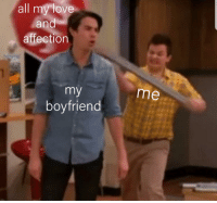 Love, Boyfriend, and All: all my love  and  affection  me  boyfriend