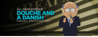Dank, Comedy Central, and Wednesday: ALL-NEW EPISODE  DOUCHE AN  A DANISH  Wednesday o 10/9c on Comedy Central