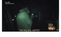 never forget LMAO: ALL NEW  GhostAdventures  NOWN  vel  Eat my ass, spirits! never forget LMAO