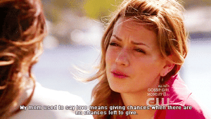Love, Girl, and Gossip Girl: ALL NEW  GOSSIP GIRL  MONDAY 87c  My mom used to say love means giving chances when there are  no chances left to qive. https://iglovequotes.net/