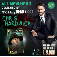 Dank, Google, and App Store: ALL NEW HERO  AS SEEN  ON TV  DESIGNED BY  Talking DEAD HOST  CHRIS  HARDWICK  Rufus  WALKING DEAD  NO MAN'S  Download on the  App Store  GETITON  Google Play #TalkingDead host Chris Hardwick designed a new character for the official mobile game of #TWD! Get it now: http://getnomansland.com