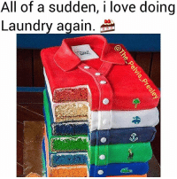Laundry, Love, and Memes: All of a sudden, i love doing  Laundry again. If your laundry looks like this...kindly send them to me.🍰 Follow me @the_pelvis_presley @the_pelvis_presley . . . . laundry tuesdaymorning tuesdaymotivation cake cakes cakepops cakeporn topchef shirts shirt tshirts tshirtdesign clothesph clothesforsale polo poloshirt poloralphlauren vegans veganrecipes weddingcake deliciousfood sweets appetizers taylorswift banter punny foodgawker wow😍 🍰