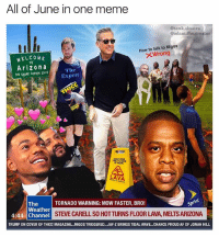 All of June in one meme  @tank.sinatra  @adam.the.creator  How to talk to Migos  Wrong  WELCOME  TO  Arizona  THE GRAND CANYON STATE  The  Exper  LAVA  TORNADO WARNING: MOW FASTER, BRO!  Spt  The  Weather  4:44 Channel  STEVE CARELL SO HOTTURNS FLOOR LAVA, MELTS ARIZONA  TRUMP ON COVER OF THICC MAGAZINE...MIGOS TRIGGERED...JAY-Z BRINGS TIDAL WAVE...CHANCE PROUD AF OF JONAH HILL Whew! I need a nap 😰 collab w the illustrious @tank.sinatra