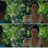 Love, Tumblr, and Blog: All of my happiest days  have been with you  l still love you, butl  I'm not happy anamorphosis-and-isolate: ― The Intervention (2016)Ruby: All of my happiest days have been with you. I still love you, but I… I'm not happy.