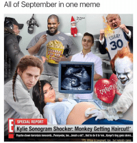 Haircut, Meme, and Memes: All of September in one meme  You heard  of me?  URRY  KRRRRA  ⓖ@i  SPECIAL REPORT  Kylie Sonogram Shocker: Monkey Getting Haircut!*  Psycho clown terrorizes innocents... ennywise, too...Jonah u ok?...Had to do it to 'em...Kanye's ting goes skmra  PS: Khloe is pregnant, too...but nobody cares @adam.the.creator helps us bring September to a close! What an amazing month for memes.