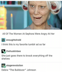 """I'm not a fan of AP English: All Of The Women At Sephora Were Angry At Her  enoughtohold  i think this is my favorite tumblr ad so far  thehuskinbee  She just goes there to knock everything off the  shelves  stage revolution  Debra """"The Bulldozer"""" Johnson I'm not a fan of AP English"""