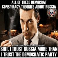 Memes, Democratic Party, and Information: ALL OF THESE DEMOCRAT  CONSPIRACY THEORIES ABOUT RUSSIA  www.Uncle SamsMisguidedChildren.com  SHITITRUST RUSSIA MORE THAN  I TRUST THE DEMOCRATIC PARTY 🇺🇸 And that is saying a lot because we don't trust anyone 👊🏽💀👍🏽 UncleSamsMisguidedChildren 🇺🇸 Check out our store. Link in bio. 🇺🇸 LIKE our Facebook page 🇺🇸 Subscribe to our YouTube Channel 🇺🇸 Visit our website for more News and Information. 🇺🇸 www.UncleSamsMisguidedChildren.com 🇺🇸 Tag and Join our Misguided Family @unclesamsmisguidedchildren USE CODE USMCNATION10 for 10% off our Store. MisguidedLife MisguidedNation USMCNation Apparel ProGun 2A Tactical alllivesmatter k9 POLICE trump Gun SemperFi Ammo republican USMC Deplorable oathkeeper snowflake trumpwall donaldtrump trump trumpmemes MAGA pence armystrong republicans sheepdog backtheblue.