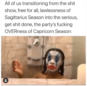 All of my Cap and Sag planets are loving this 🤩: All of us transitioning from the shit  show, free for all, lawlessness of  Sagittarius Season into the serious,  get shit done, the party's fucking  OVERness of Capricorn Season:  Trashbaglastrology All of my Cap and Sag planets are loving this 🤩