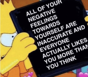 https://t.co/fdSb9Ik9SE: ALL OF YOUR  NEGATIVE  FEELINGS  TOWARDS  YOURSELF ARE  INACCURATE AND  EVERYONE  ACTUALLY LIKES  YOU MORE THAN  YOU THINK https://t.co/fdSb9Ik9SE