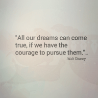 "Ali, Disney, and True: ""All our dreams can come  true, if we have the  courage to pursue them.""  #Ali  -Walt Disney"
