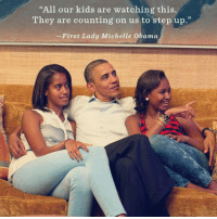 """Do you AGREE?: """"All our kids are watching this.  They are counting on us to step up.""""  First Lady Michelle Obama Do you AGREE?"""