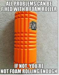 For those that haven't tried foam rollers, they actually are heaven sent.   Gym Memes: ALL PROBLEMS CAN BE  FIXED WITH A FOAMROLLER  IF NOT,YOURE  NOT FOAM ROLLING ENOUGH For those that haven't tried foam rollers, they actually are heaven sent.   Gym Memes