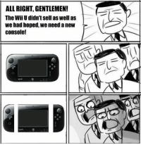 ~Kingslayer of Delet Dis  Checkout : Pokémon GO: ALL RIGHT, GENTLEMEN!  The Wii Udidn'tSell as well as  we had hoped, we need a new  Console! ~Kingslayer of Delet Dis  Checkout : Pokémon GO