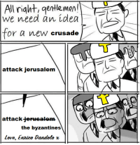 All right, gentlemen!  we need an idea  or a new crusade  attack jerusalem  attack  iertheakom  the byzantines  Love, Enrico Dandolo x vintage meme