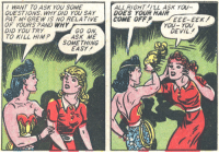 "<p><a href=""http://why-i-love-comics.tumblr.com/post/172112489688/sensation-comics-23-war-laugh-mania-1943"" class=""tumblr_blog"">why-i-love-comics</a>:</p>  <blockquote><p><b>Sensation Comics #23 - ""War Laugh Mania"" (1943)</b></p><blockquote><p>written by William Moulton Marston<br/>art by Harry G. Peter</p></blockquote></blockquote>  <p>Wonder Woman will snatch a bitch weave</p>: ALL RIGHT ILL ASK YOu-  DOES YOUR HAIR  WANT TO ASK YOU SOME  QUESTIONS, WHY DID YOU SAY  PAT MC GREW IS NO RELATIVECOME OFF  OF YOURS PAND WHY  DID YOU TRY  TO KILL HIM  EEE-EEK  YOU- YOU  GO ON  ASK ME  SOME THING  DEVIL  EASY <p><a href=""http://why-i-love-comics.tumblr.com/post/172112489688/sensation-comics-23-war-laugh-mania-1943"" class=""tumblr_blog"">why-i-love-comics</a>:</p>  <blockquote><p><b>Sensation Comics #23 - ""War Laugh Mania"" (1943)</b></p><blockquote><p>written by William Moulton Marston<br/>art by Harry G. Peter</p></blockquote></blockquote>  <p>Wonder Woman will snatch a bitch weave</p>"