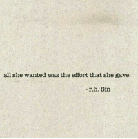 Wanted, Sin, and She: all she wanted was the effort that she gave.  -r.h. Sin