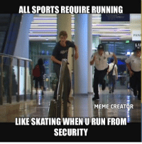 Facts, Meme, and Run: ALL SPORTS REQUIRE RUNNING  PAN  MEME CREATOR  LIKE SKATING WHEN U RUN FROM  SECURITY Facts 😂😂😂💯 skatermemes