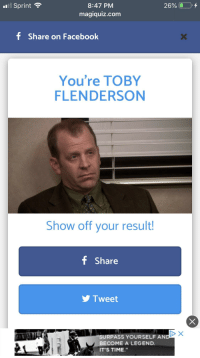 Facebook, The Office, and Office: all Sprint  8:47 PM  magiquiz.com  f Share on Facebook  You're TOBY  FLENDERSON  Show off your result!  f Share  y Tweet  SURPASS YOURSELF AN  BECOME A LEGEND  IT'S TIME.