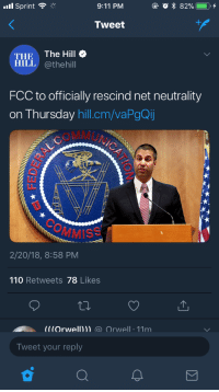 "9/11, Andrew Bogut, and Bitch: all Sprint  ;""  9:11 PM  Tweet  THE The Hill  HILL @thehill  FCC to officially rescind net neutrality  on Thursday hill.cm/vaPgQij  COMMUN  MMISS  2/20/18, 8:58 PM  110 Retweets 78 Likes  (((Orwell))) (a Orwell 11m  Tweet your reply donuteatincowboy:  shappeyknappey:  shappeyknappey: Guys we got a lot going on political wise now but this one is one issue that should have been cut and dry and done. Call your rep ASAP so they don't forget to do this. Probably mention this would be the easiest legislation they would ever pass and get done guys this is happening tomorrow and this looks like once it's gone it will be a bitch and a half to get back CALL YOUR SENATORS PLEASE Reblog the hell out of this please  60 days to do something you guys!! April 23rd is the date it can happen.  WHAT?"