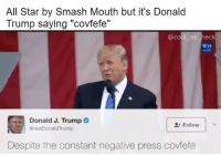"""All Star, Donald Trump, and Internet: All Star by Smash Mouth but it's Donald  Trump saying """"covfete  @cool as hec  WH  Gov  Donald J. Trump  @realDonaldTrump  Follow  Despite the constant negative press covfefe @jamesasheck won the internet today"""