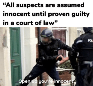 """Reddit, Law, and Open: """"All suspects are assumed  innocent until proven guilty  in a court of law""""  POL  Open up you're innocent He's innocent"""