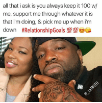 Anaconda, Memes, and All That: all that i ask is you always keep it 100 w/  me, support me through whatever it is  that i'm doing, & pick me up when i'm  down #RelationshipGoals型型。  00 1006 Real talk! 💯💯