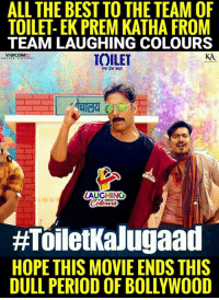 Period, Best, and Movie: ALL THE BEST TO THE TEAM OF  TOILET- EK PREM KATHA FROM  TEAM LAUGHING COLOURS  TOILET  KA  LAUGHING  #ToiletKaluyaad  HOPE THIS MOVIE ENDS THIS  DULL PERIOD OF BOLLYWOOD Toilet - Ek Prem Katha,  Akshay Kumar  & Bhumi Pednekar