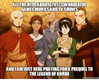 legend of korra: ALL THE HYPE ABOUT 2OTTSWONDERFUL  NAMES MOVIESANOTUSHOWS  ANDIAMJUSTHERE PRAYING FOR A PREQUEL TO  THE LEGEND OF KORRA  MEMEFUL.COM
