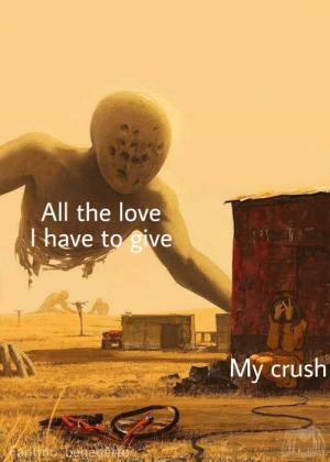 Crush, Love, and Dank Memes: All the love  I have to give  My crush T i t l e right here