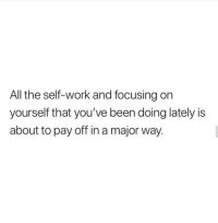 Work, All The, and Been: All the self-work and focusing on  yourself that you've been doing lately is  about to pay off in a major way.