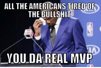 America, fuck yeah!: ALL THE  TIRED OF  AMERICANS THE BULLSHIT  YOU DA REAL MVP  DOWNLOAD MEME GENERATOR FROM COM America, fuck yeah!