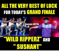 """Good Luck Lads !! (y)  😊😊: ALL THE VERY BESTOFLUCK  FOR TODAYS GRAND FINALE  meme NEPAL  WILD RIPPERZ""""  AND  SUS HANT"""" Good Luck Lads !! (y)  😊😊"""