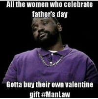 Let the church say......: All the women who celebrate  father's day  Gotta buy their own Valentine  gift HMan Law Let the church say......