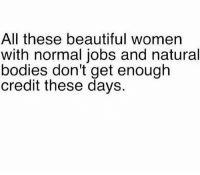 Beautiful Women: All these beautiful women  with normal jobs and natural  bodies don't get enough  credit these days.