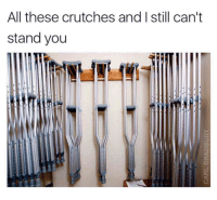 Meme, Phone, and Job: All these crutches and I still can't  stand you  nr New job. New meme folder in my phone. Enjoy my dump.