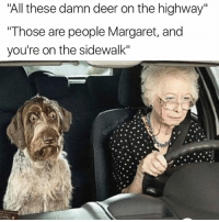 """Deer, Funny, and Mets: """"All these damn deer on the highway""""  Those are people Margaret, and  you're on the sidewalk"""" I've never met a baby name Margaret. Where y'all at?"""